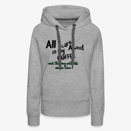All I care about, coffee, patients on time - Women's Premium Hoodie