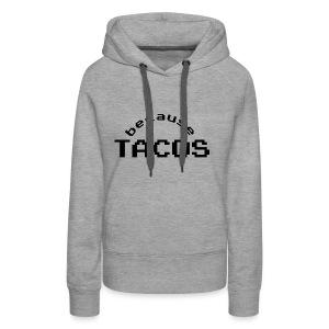 Because Tacos - Women's Premium Hoodie