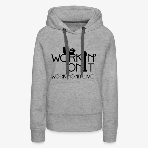 WORKIN' ON IT: BLACK LOGO - Women's Premium Hoodie