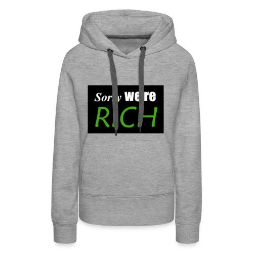 sorry we re rich - Women's Premium Hoodie