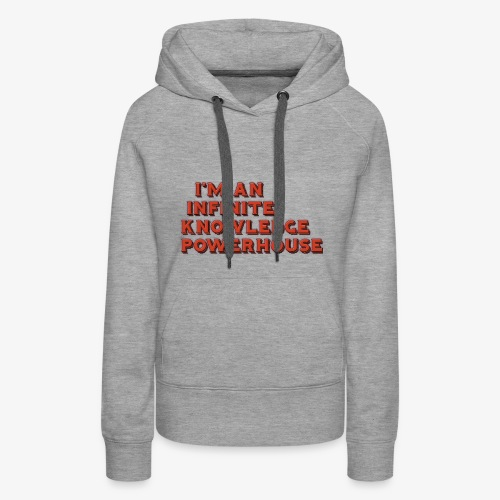 I'm an Infinite Knowledge Powerhouse - Women's Premium Hoodie