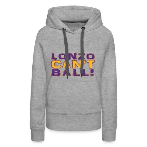 Lonzo Can't Ball - Women's Premium Hoodie