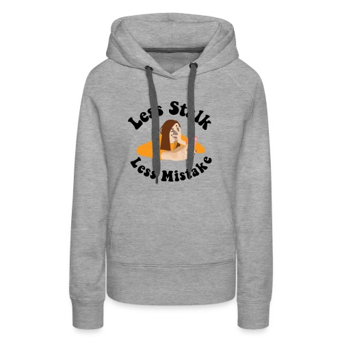Less Stalk, Less Mistake - Women's Premium Hoodie