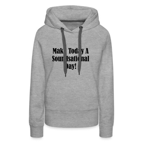 Make Today A Soundsational Day - Women's Premium Hoodie