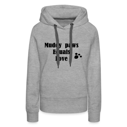 Muddy Paws Equals Love - Women's Premium Hoodie