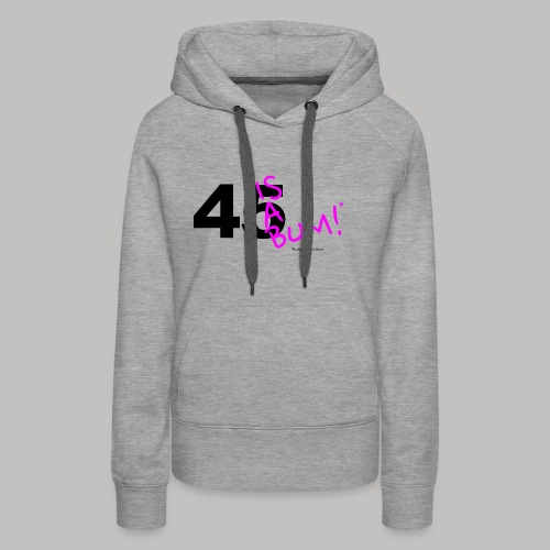 45 Is A Bum! - Women's Premium Hoodie