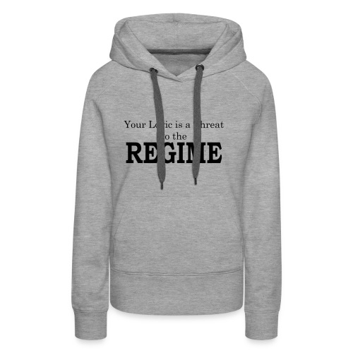 Your logic is a threat to the regime - Women's Premium Hoodie