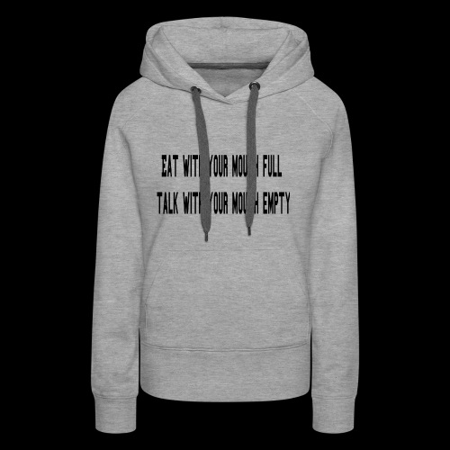 Eat Full Talk Empty - Women's Premium Hoodie
