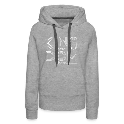 Kingdom here until Kingdom there - Women's Premium Hoodie