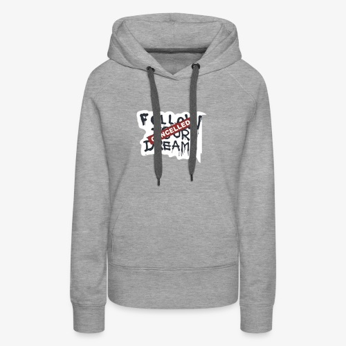 Cancelled Follow Your Dreams - Women's Premium Hoodie