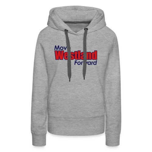 MOVE WESTLAND FORWARD - Women's Premium Hoodie