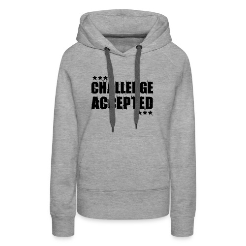 CHALLENGE ACCEPTED Motivational Quote (black) - Women's Premium Hoodie