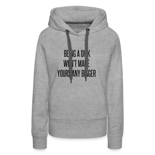 Being a Dick... - Women's Premium Hoodie