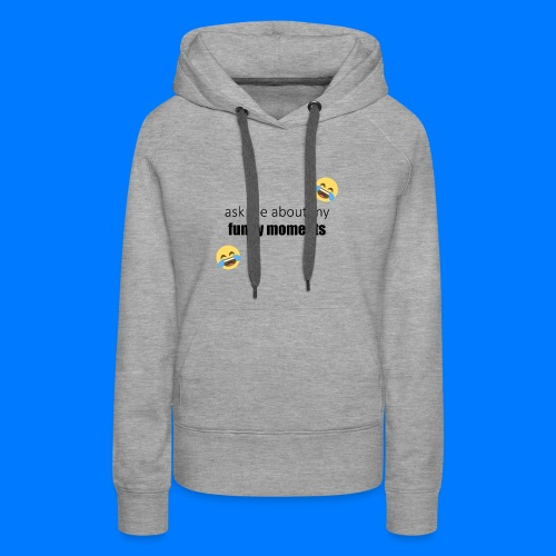 Ask Me About My Funny Moments - Women's Premium Hoodie