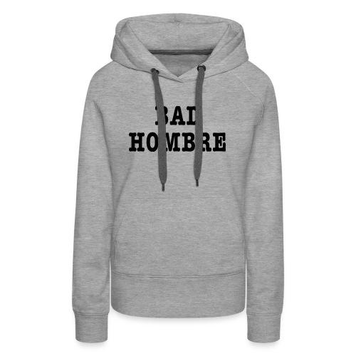 Bad Hombre t-shirt - Women's Premium Hoodie
