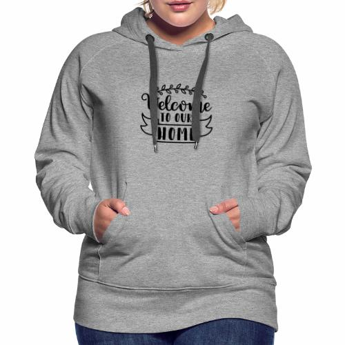 welcome to our home - Women's Premium Hoodie