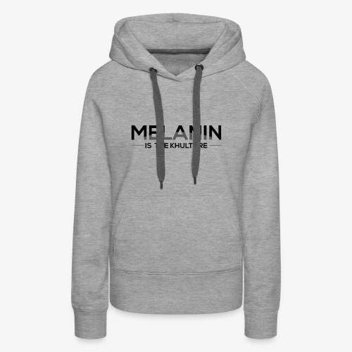 Melanin is the Khulture - Women's Premium Hoodie