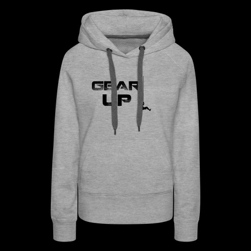 Gear up - Women's Premium Hoodie