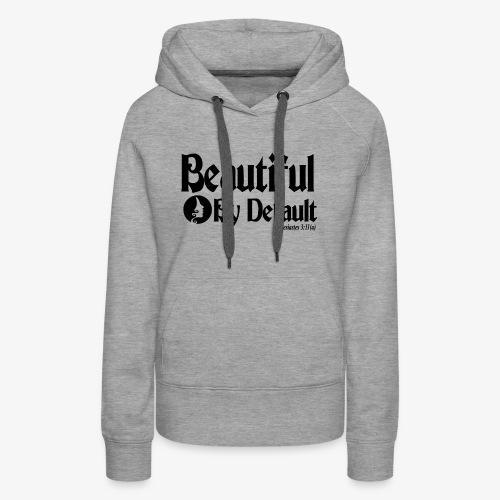 Beautiful By Default (Black) - Women's Premium Hoodie