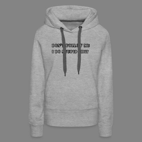 dont follow me black - Women's Premium Hoodie