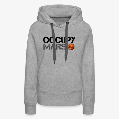 Occupy Mars - Space Planet - SpaceX - Women's Premium Hoodie