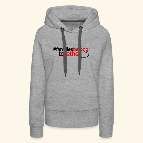 Families Belong Together - Women's Premium Hoodie