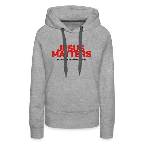 Jesus Matters - Women's Premium Hoodie