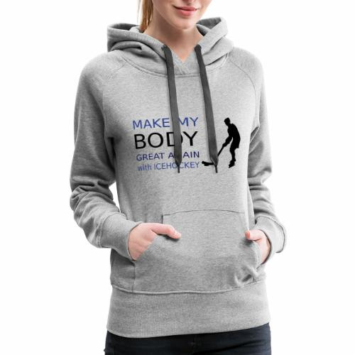 make my body great again - with icehockey - Women's Premium Hoodie