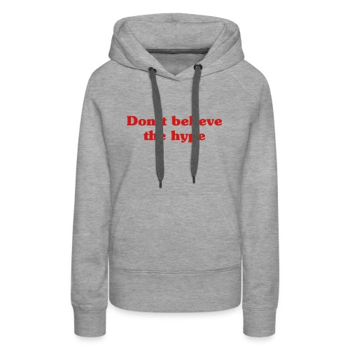 Don´t believe the hype-Typography statement - Women's Premium Hoodie
