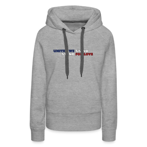United We Stand. Stand For Love. - Women's Premium Hoodie