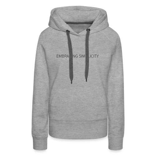 EMBRACING SIMPLICITY - Women's Premium Hoodie