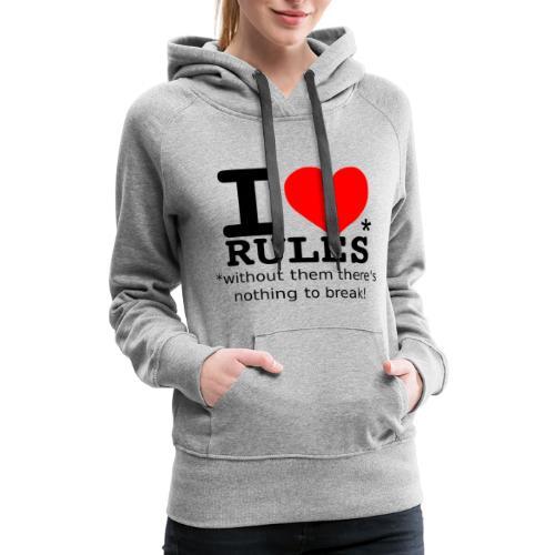 I love rules black - Women's Premium Hoodie