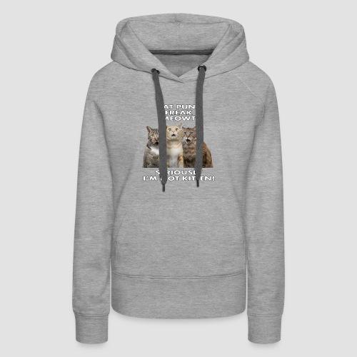 Cat Puns Freak Me Meowt Seriously I'm Not Kitten! - Women's Premium Hoodie