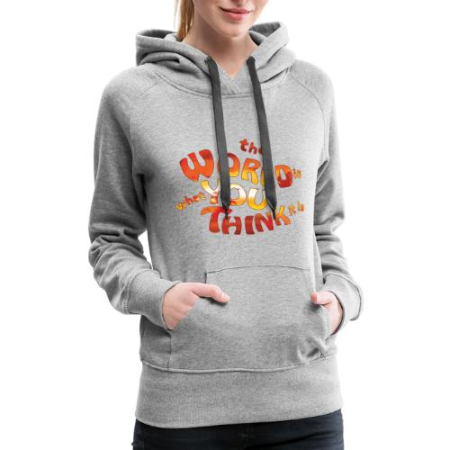the World is what you think it is - Huna - Women's Premium Hoodie