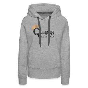 Queenin' All Day Everyday - Women's Premium Hoodie