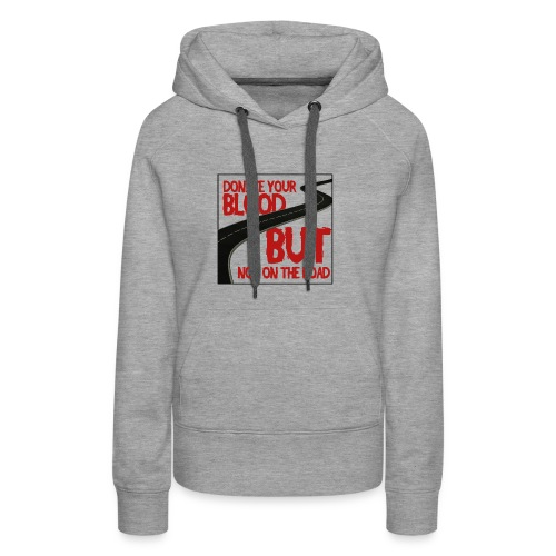 Donate your Blood, But not on the road! - Women's Premium Hoodie