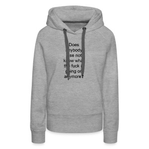 does anybody else know what the fuck is going on? - Women's Premium Hoodie