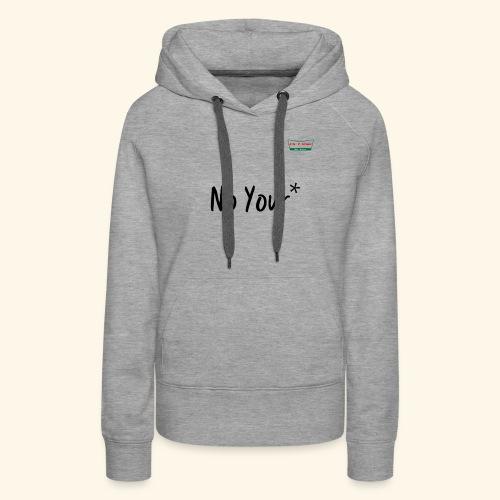 No Your* - Women's Premium Hoodie