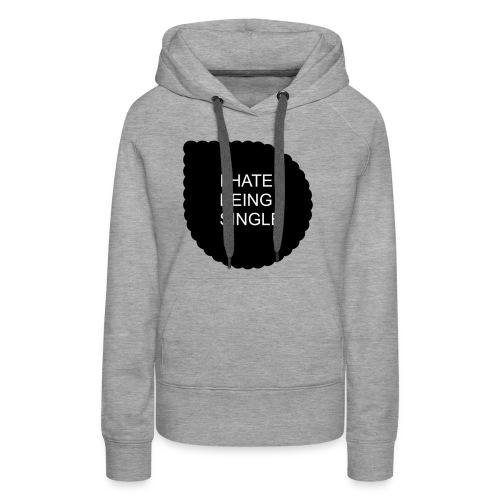 Single..... - Women's Premium Hoodie