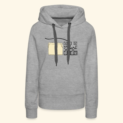 CREATIVE DESIGN || LIFE IS SHORT - Women's Premium Hoodie