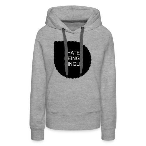 Single..... - Women's Premium Hoodie