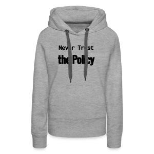 Never Trust the Policy - Women's Premium Hoodie