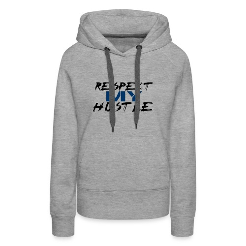 Respect My Hustle - Women's Premium Hoodie