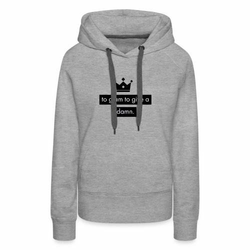 to glam to give a damn - Women's Premium Hoodie