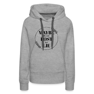 Maybe the word lost is a lie - Women's Premium Hoodie