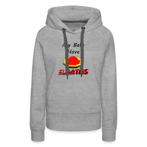 My Balls Have Floaties - Women's Premium Hoodie