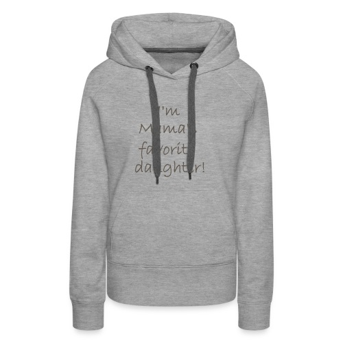 I'm Mama's Favorite Daughter - Women's Premium Hoodie