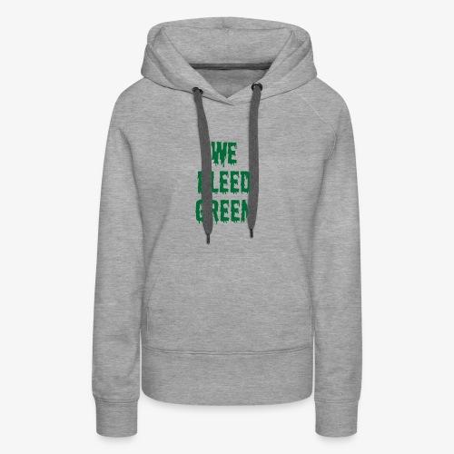 We Bleed Green - Women's Premium Hoodie
