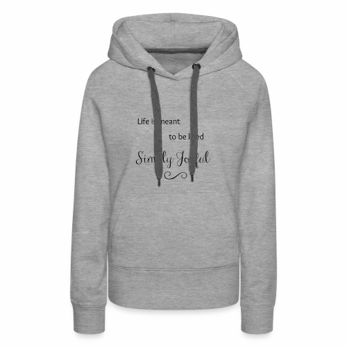 Live is Meant to be Lived Simply Joyful - Women's Premium Hoodie