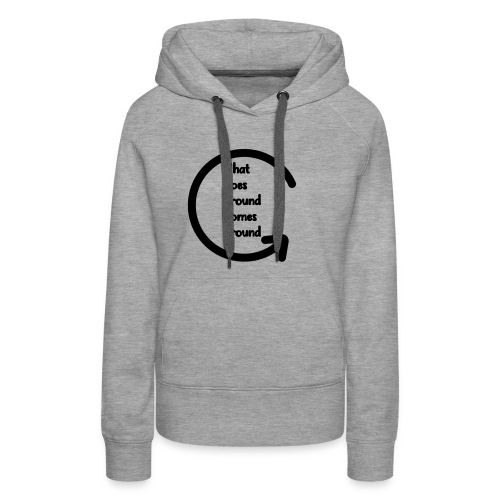 What Goes Around... Must Come Around - Women's Premium Hoodie